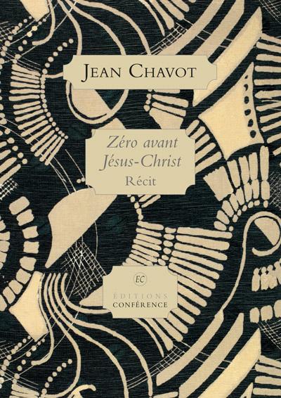 Zéro avant Jésus-Christ de Jean Chavot