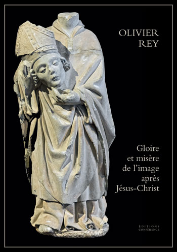 Gloire et misère de l'image après Jésus-Christ de Olivier Rey